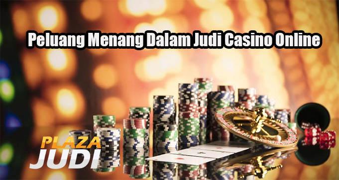 Peluang Menang Dalam Judi Casino Online