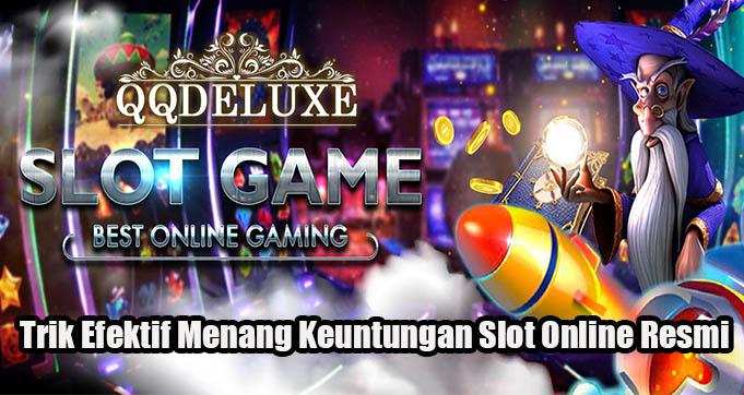 Trik Efektif Menang Keuntungan Slot Online Resmi
